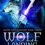 [PDF] [EPUB] Wolf Landing (Alpha Underground, #3) Download