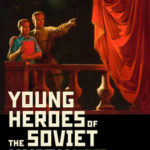 [PDF] [EPUB] Young Heroes of the Soviet Union: A Memoir and a Reckoning Download