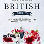 [PDF] [EPUB] Your Guide to British Cooking: Delicious and Classic British Recipes for You to Try! Download