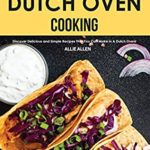 [PDF] [EPUB] Your Guide to Dutch Oven Cooking: Discover Delicious and Simple Recipes That You Can Make in A Dutch Oven! Download