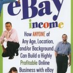 [PDF] [EPUB] eBay Income: How ANYONE of Any Age, Location, and or Background Can Build a Highly Profitable Online Business with Ebay Download