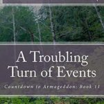 [PDF] [EPUB] A Troubling Turn of Events (Countdown to Armageddon, #11) Download