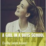 [PDF] [EPUB] A girl in a boys school: Bully and Love Download