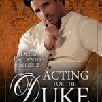 [PDF] [EPUB] Acting for the Duke (Ducal Encounters Series 2 Book 5) Download