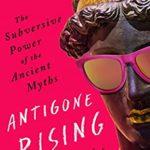 [PDF] [EPUB] Antigone Rising: The Subversive Power of the Ancient Myths Download