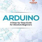 [PDF] [EPUB] Arduino: A Step-by-Step Guide for Absolute Beginners Download