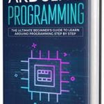 [PDF] [EPUB] Arduino Programming: The Ultimate Beginner's Guide to Learn Arduino Programming Step by Step Download