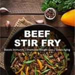 [PDF] [EPUB] Beef Stir Fry: Over 85 Quick and Easy Gluten Free Low Cholesterol Whole Foods Recipes full of Antioxidants and Phytochemicals Download