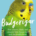 [PDF] [EPUB] Budgerigar: How a Brave, Chatty and Colourful Little Aussie Bird Stole the World's Heart Download