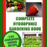 [PDF] [EPUB] COMPLETE HYDROPONIC GARDENING BOOK: 6 DIY garden set ups for growing vegetables, strawberries, lettuce, herbs and more. (Lifestyle) Download