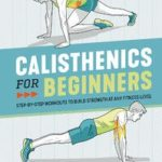 [PDF] [EPUB] Calisthenics for Beginners: Step-by-Step Workouts to Build Strength at Any Fitness Level Download