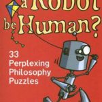 [PDF] [EPUB] Can a Robot be Human?: 33 Perplexing Philosophy Puzzles Download