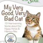 [PDF] [EPUB] Chicken Soup for the Soul: My Very Good, Very Bad Cat: 101 Heartwarming Stories about Our Happy, Heroic Hilarious Pets Download