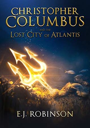 [PDF] [EPUB] Christopher Columbus and the Lost City of Atlantis Download by E.J. Robinson