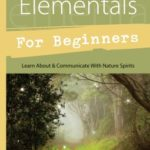 [PDF] [EPUB] Faeries and Elementals for Beginners: Learn about and Communicate with Nature Spirits Download