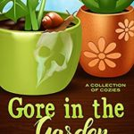 [PDF] [EPUB] Gore in the Garden: A Collection of Cozies Download