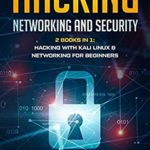 [PDF] [EPUB] Hacking: Networking and Security (2 Books in 1: Hacking with Kali Linux and Networking for Beginners) Download