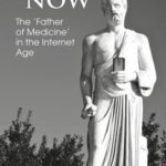 [PDF] [EPUB] Hippocrates Now: The 'father of Medicine' in the Internet Age Download