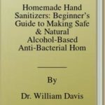 [PDF] [EPUB] Homemade Hand Sanitizers: Beginner's Guide to Making Safe and Natural Alcohol-Based Anti-Bacterial Homemade Sanitizers for a Healthier Lifestyle without Germs and Bacteria. Download
