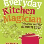 [PDF] [EPUB] How to Be an Everyday Kitchen Magician: Fabulous Food for Almost Free Download