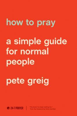 [PDF] [EPUB] How to Pray: A Simple Guide for Normal People Download by Pete Greig
