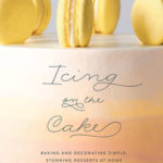[PDF] [EPUB] Icing on the Cake: Baking and Decorating Simple, Stunning Desserts at Home Download