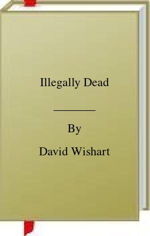[PDF] [EPUB] Illegally Dead Download by David Wishart