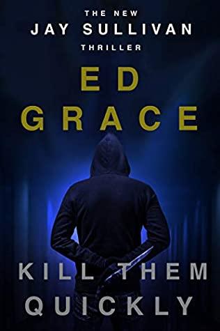 [PDF] [EPUB] Kill Them Quickly (Jay Sullivan Thrillers #2) Download by Ed  Grace