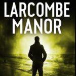 [PDF] [EPUB] Larcombe Manor: The Phoenix Series – Book 12 Download