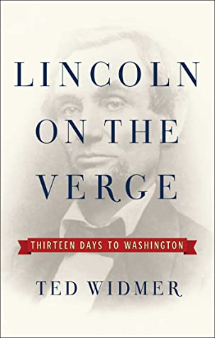 [PDF] [EPUB] Lincoln on the Verge: Thirteen Days to Washington Download by Ted Widmer