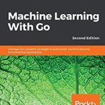 [PDF] [EPUB] Machine Learning With Go: Leverage Go's powerful packages to build smart machine learning and predictive applications, 2nd Edition Download