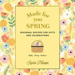 [PDF] [EPUB] Made for You: Spring: Seasonal recipes for gifts and celebrations: Make, Wrap, Deliver Download
