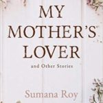 [PDF] [EPUB] My Mother's Lover and Other Stories Download