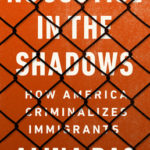 [PDF] [EPUB] No Justice in the Shadows: How America Criminalizes Immigrants Download