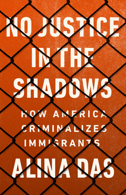 [PDF] [EPUB] No Justice in the Shadows: How America Criminalizes Immigrants Download by Alina Das