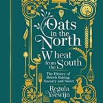 [PDF] [EPUB] Oats in the North, Wheat from the South: The history of British Baking: savoury and sweet Download
