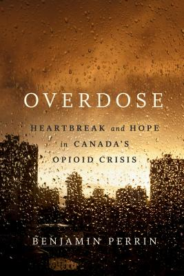 [PDF] [EPUB] Overdose: Heartbreak And Hope in Canada's Opiod Crisis Download by Benjamin Perrin