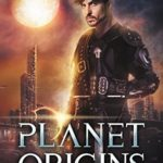 [PDF] [EPUB] Planet Origins (Planet Origins, #1) Download