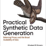 [PDF] [EPUB] Practical Synthetic Data Generation: Balancing Privacy and the Broad Availability of Data Download