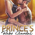 [PDF] [EPUB] Prince's Baby Scandal: A Secret Baby Romance Download