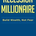 [PDF] [EPUB] Recession Millionaire: Build Wealth, Not Fear Download
