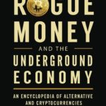 [PDF] [EPUB] Rogue Money and the Underground Economy: An Encyclopedia of Alternative and Cryptocurrencies Download