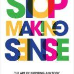 [PDF] [EPUB] Stop Making Sense: The Art of Inspiring Anybody Download