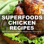 [PDF] [EPUB] Superfoods Chicken Recipes: 65 Recipes : Chicken Cookbook, Weight Maintenance Diet, Wheat Free Diet, Whole Foods Diet, Gluten Free Diet, Antioxidants and … your body- detox diet plan Book 115) Download