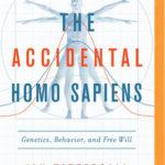 [PDF] [EPUB] The Accidental Homo Sapiens: Genetics, Behavior, and Free Will Download
