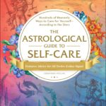 [PDF] [EPUB] The Astrological Guide to Self-Care: Hundreds of Heavenly Ways to Care for Yourself—According to the Stars Download