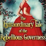 [PDF] [EPUB] The Extraordinary Tale of the Rebellious Governess Download