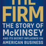 [PDF] [EPUB] The Firm: The Story of McKinsey and Its Secret Influence on American Business Download