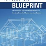 [PDF] [EPUB] The Flipping Blueprint: The Complete Plan for Flipping Houses and Creating Your Real Estate-Investing Business Download