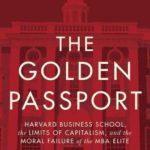 [PDF] [EPUB] The Golden Passport: Harvard Business School, the Limits of Capitalism, and the Moral Failure of the MBA Elite Download